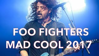 "Foo Fighters Live Mad Cool Festival Madrid 20171. Intro: (0:00)2. Everlong (1:18)3. Monkey Wrench (5:49)4. Learn to Fly (12:16)5. Big Me (19:00)6. Walk (22:08)7. All My Life (26:30)8. Times Like These (30:55)9. These Days (35:03)10. My Hero (36:08)11. Skin and Bones (41:53)12. Wheels (43:00)13. This Is a Call (45:29)14. ""that thing"" (encore) (49:52)15. Best of You (52:05)"