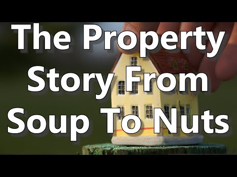 The Property Story From Soup To Nuts