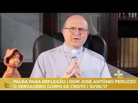 Reflexão - PAUSA PARA REFLEXÃO  DOM JOSÉ ANTÔNIO PERUZZO  O VERDADEIRO CORPO DE CRISTO   10/06/17