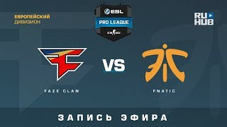 FaZe vs Fnatic - ESL Pro League S7 EU - de_inferno [Enkanis, ceh9]