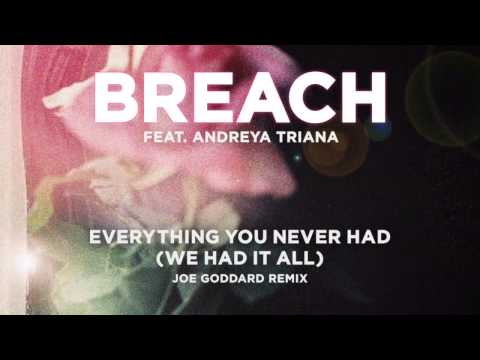 Breach ft. Andreya Triana - Everything You Never Had (JOE GODDARD REMIX)