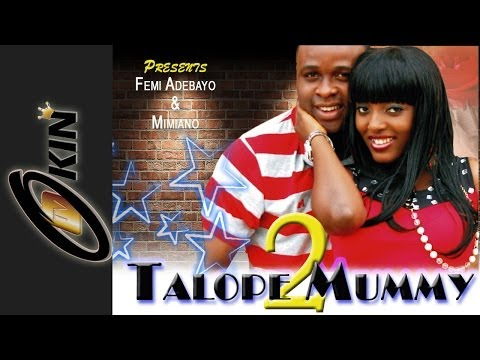 TALOPE MUMMY PT2 Latest Nollywood Movie 2014 Starring Femi Adebayo