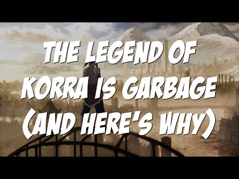 The Legend of Korra is Garbage and Here's Why