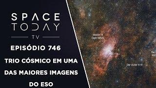 Trio Cósmico Em Uma Das Maiores Imagens do ESO - Space Today TV Ep.746 by Space Today