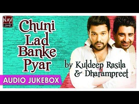 Video Chuni Lad Banke Pyar | Superhit Songs of Dharampreet & Kuldeep Rasila | Best Punjabi Audio Jukebox download in MP3, 3GP, MP4, WEBM, AVI, FLV January 2017