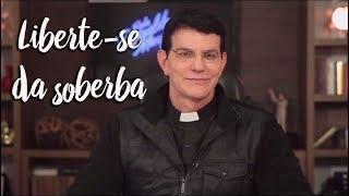 Padre Reginaldo Manzotti: Liberte-se da soberba