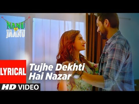 Tujhe Dekhti Hai Nazar Lyrical Video| Nanu Ki Jaanu