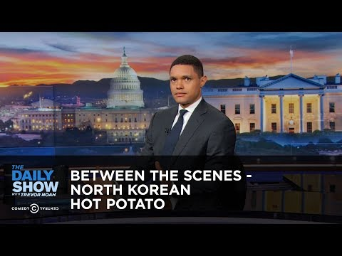Between the Scenes - North Korean Hot Potato: The Daily Show