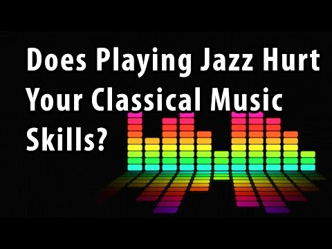 Does playing Jazz affect your classical music skills?