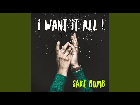 I Want It All (2016) (Song) by Sake Bomb