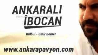 Ankaralı İbocan   Bülbül   Berber