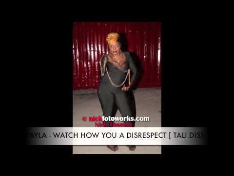 KAYLA - WATCH HOW YOU A DISRESPECT [ TALI DISS ] (видео)
