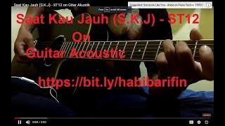 Saat Kau Jauh (S.K.J) - ST12 on Gitar Akustik