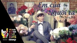 Em Của Người Ta | Trịnh Thăng Bình | Yeah1 Superstar