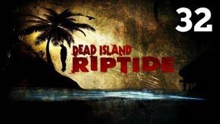 """Прохождение Dead Island: Riptide - Часть 32 — Спасение / Босс: Джоффри """"Живой труп"""" Нэйп"""