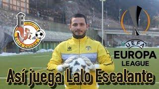 Lalo Escalante asi juega !! el primer Portero Mexicano en jugar una eliminatoria de la Uefa