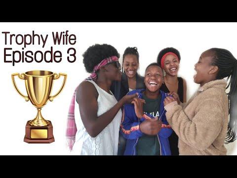 Trophy Wife|| Episode 3|| Season 1