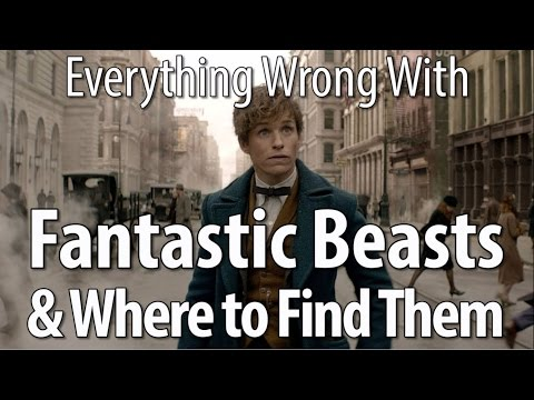 Everything Wrong With Fantastic Beasts  Where to Find