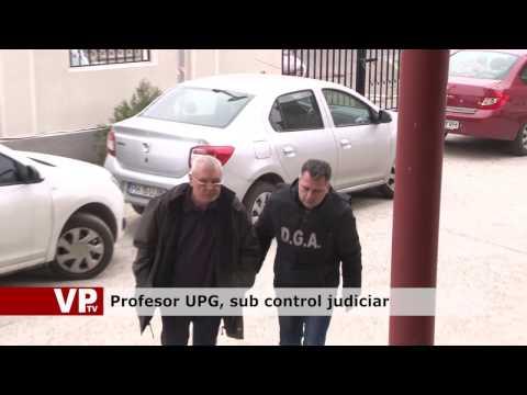 Profesor UPG, sub control judiciar