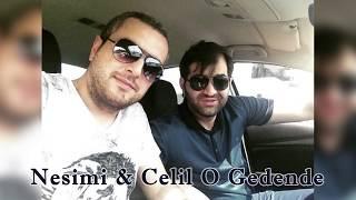 Nesimi & Celil O Gedende