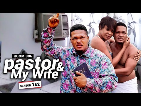 WHAT MY PASTOR WAS DOING WITH MY WIFE IN ROOM 306  (Season One) - 2020 LATEST NOLLYWOOD MOVIE