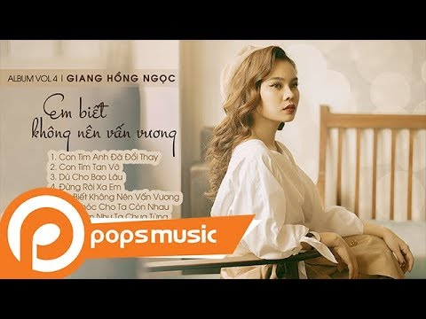 Album Vol 4 Em Biết Không Nên Vấn Vương | Giang Hồng Ngọc - Thời lượng: 48:00.