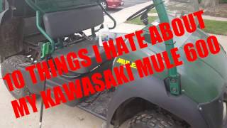 6. 10 THINGS I hate ABOUT MY KAWASAKI MULE 600