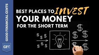 Best Places To Invest Your Money For the Short Term