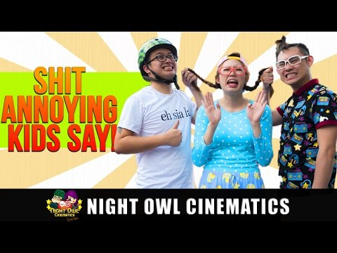 shit - Were you an annoying kid? Unfortunately, some of us are still one! :D Follow NOC on FACEBOOK! http://www.facebook.com/nightowlcinematics INSTAGRAM http://www...