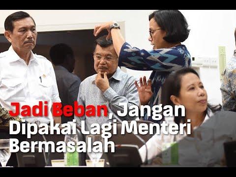 Jadi Beban, Jangan Dipakai Lagi Menteri Bermasalah