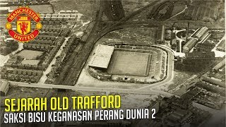 Video SEJARAH OLD TRAFFORD : Saksi Bisu  Keganasan Perang Dunia 2 MP3, 3GP, MP4, WEBM, AVI, FLV April 2019