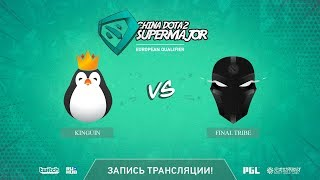 Kinguin vs Final Tribe, China Super Major EU Qual, game 2, part 1 [Mortalles]
