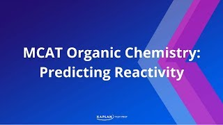 Kaplan MCAT Fast Facts 11: Predicting Reactivity