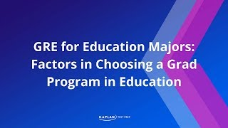GRE For Education Majors: Factors In Choosing A Grad Program In Education | Kaplan Test Prep