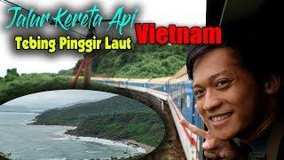 Video Lintasan Kereta Api Vietnam Bikin Ngeri Tebing Pinggir Laut | 3Hari2Malam Kereta Vietnam MP3, 3GP, MP4, WEBM, AVI, FLV Mei 2019