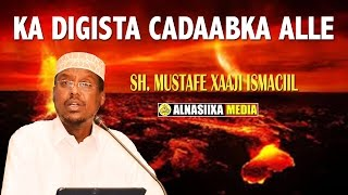 KA DIGISTA CADAABKA ALLE ᴴᴰ┇ Sh.Mustafe Xaaji Ismaaciil full download video download mp3 download music download