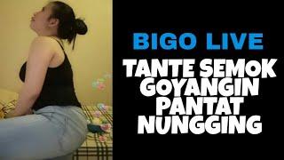 Video BIGO LIVE, Tante Semok Demplon Bahenol Lagi Goyangin Pantatnya MP3, 3GP, MP4, WEBM, AVI, FLV Oktober 2018
