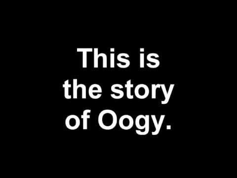 The Story Of Oogy