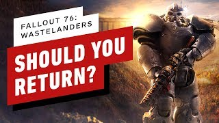 Fallout 76: Should You Return For Wastelanders? by IGN