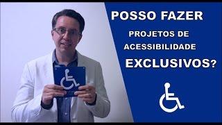 Posso fazer Projetos de Acessibilidade EXCLUSIVOS?