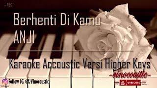 Anji - Berhenti Di Kamu Karaoke Akustik Versi Higher Keys