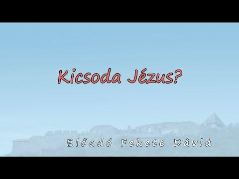 Kicsoda Jézus? - Fekete Dávid