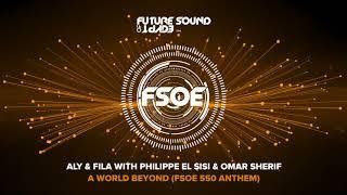 Aly & Fila with Philippe El Sisi & Omar Sherif - A World Beyond (FSOE 550 Anthem)