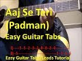 Download Video Aaj Se Teri Guitar tabs lesson - Arijit Singh (Padman)