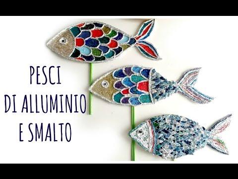 come riciclare gli smalti e l'alluminio e creare pesci decorativi