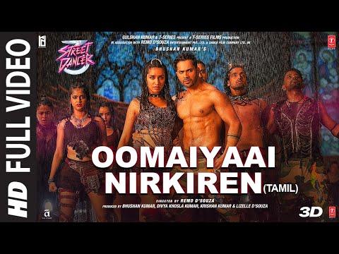 Full Video : Oomaiyaai Nirkiren | Street Dancer 3D Tamil | Varun D| Aditya I, Jubin N, Sachin-Jigar
