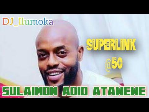 ATAWEWE SULAIMON ADIO SUPERLINK @50 BY DJ_ILUMOKA VOL 14