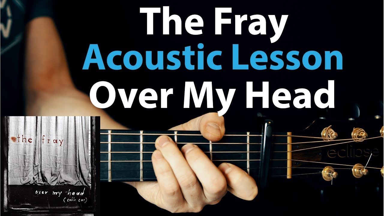 Over My Head – The Fray: Acoustic Guitar Lesson/Tutorial w/ Chords + Strumming