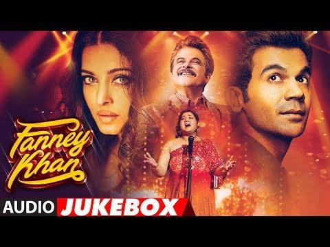 Full Album: FANNEY KHAN | Anil Kapoor | Aishwarya