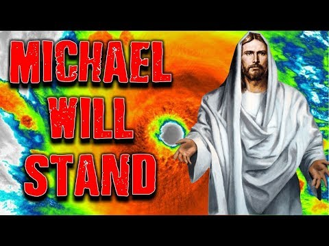 BREAKING END TIME SIGNS: MONSTER HURRICANE MICHAEL Reminder - MICHAEL SHALL STAND! - Daniel 12:1